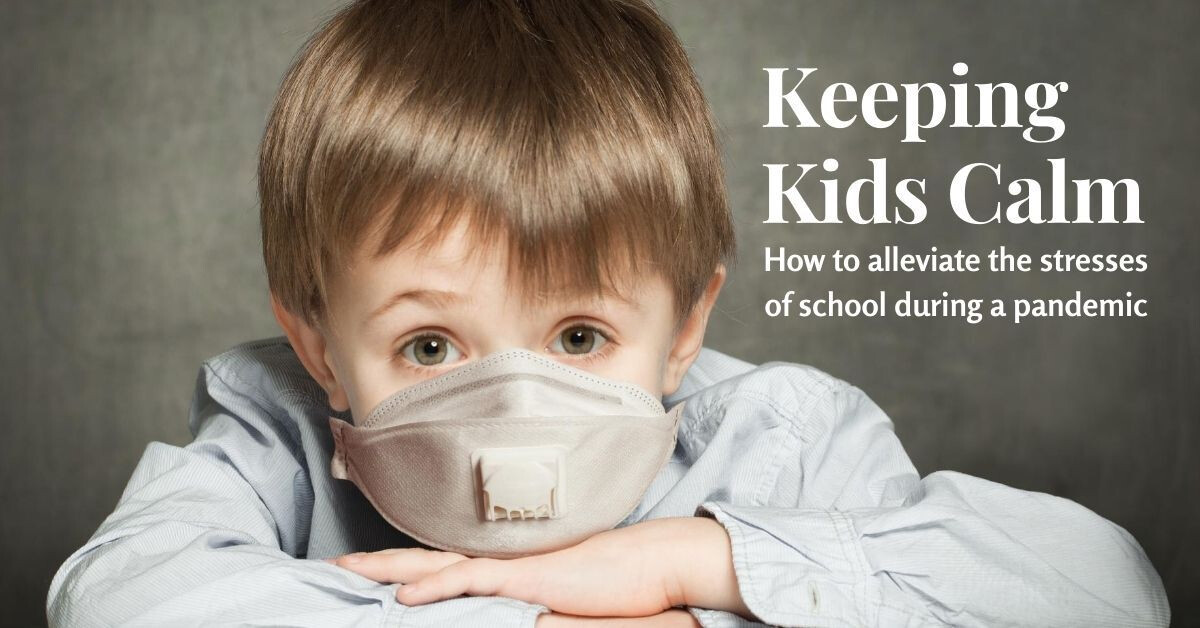Keeping Kids Calm: How to Alleviate the Stresses of School during a Pandemic